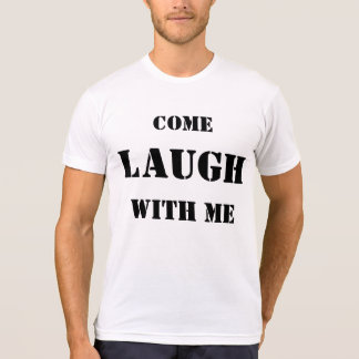 SHIRT-Come laugh with me, apparel for all T-Shirt