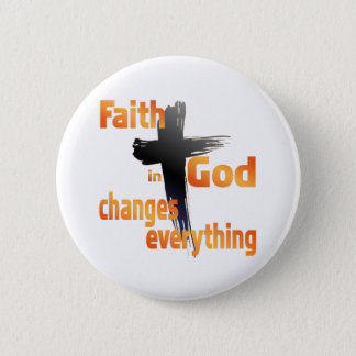 SHIRT_FaithInGodChangesEverything Pinback Button