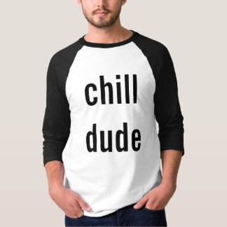 shirt for chill dudes