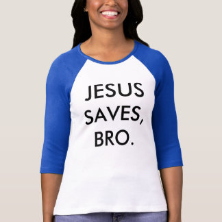 "Shirt ""Jesus saves, bro. """
