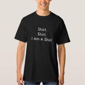 Shirt. Shirt. I Am A Shirt. T-Shirt