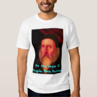 shirtDee3, Dr Dee says: If Angels, then Fairies! Tee Shirt