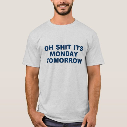 Shit it's monday tomorrow Shirt