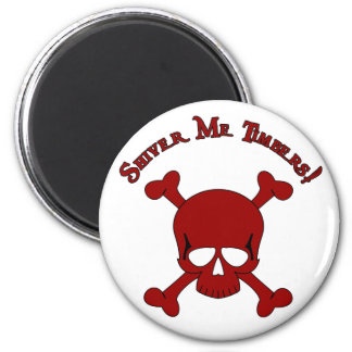 Shiver Me Timbers - Skull and Crossbones Magnet