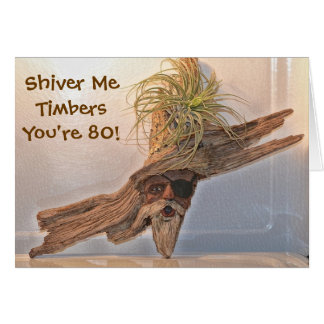 Shiver Me timbers You're 80 Birthday Card