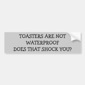 Shocking News - Toasters are not Waterproof Bumper Sticker