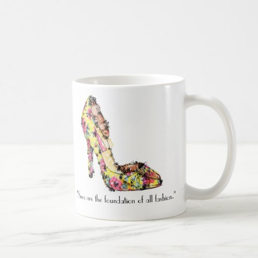 """Shoes are the foundation of all fashion."" Coffee Mug"