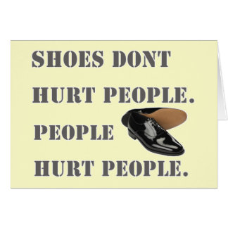 shoes dont hurt people card
