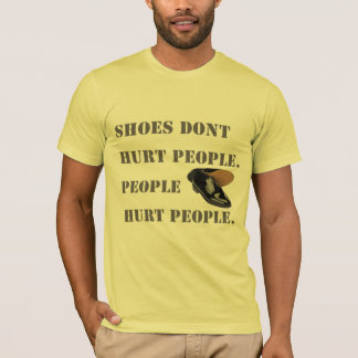 shoes dont hurt people T-Shirt