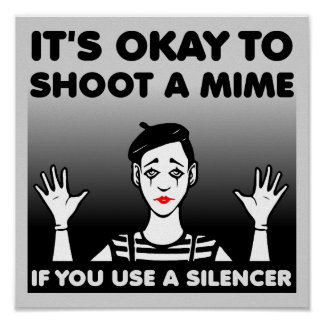 Shoot A Mime Funny Poster Sign