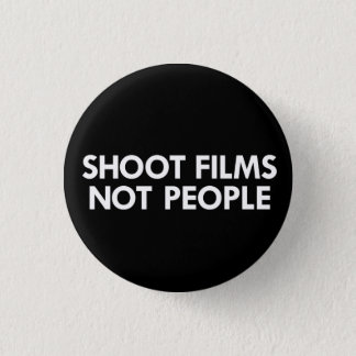 Shoot Films, Not People Button