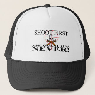 Shoot First. Ask questions NEVER! Trucker Hat