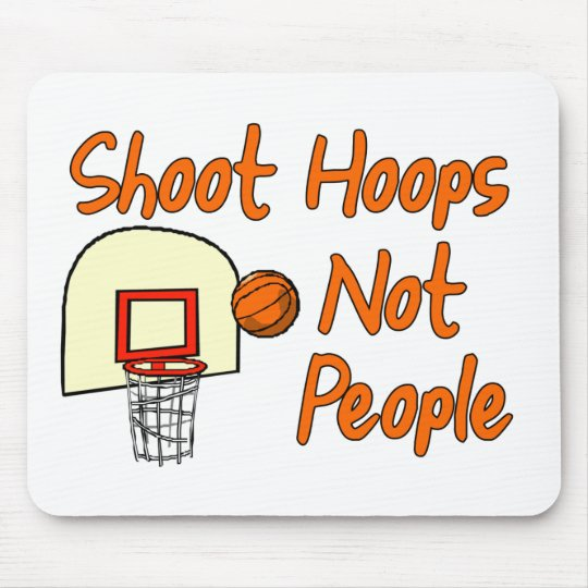Shoot Hoops Not People Mouse Pad