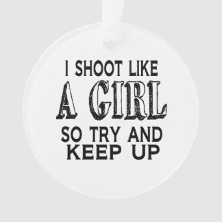 Shoot Like a Girl Try to Keep Up Ornament