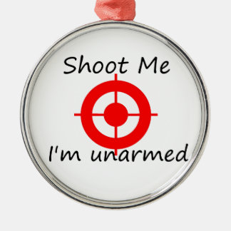 Shoot me. I'm unarmed Metal Ornament