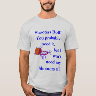 Shooters Roll? T-Shirt