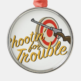 Shootin For Trouble Metal Ornament