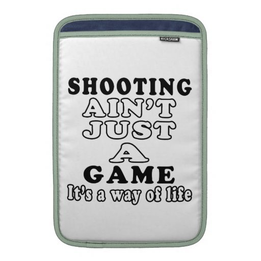 Shooting Ain't Just A Game It's A Way Of Life MacBook Sleeves