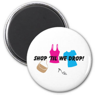 shop til we drop Magnet