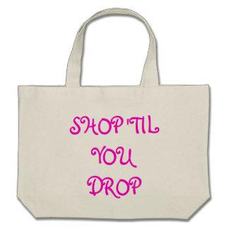 SHOP 'TIL YOU DROP TOTE BAGS
