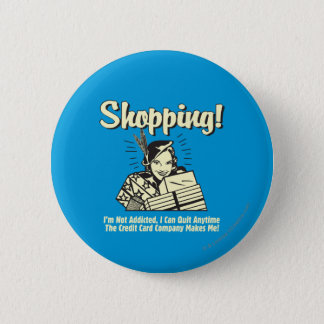 Shopping: I'm Not Addicted Pinback Button