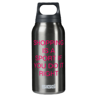 Shopping is a sport if you do it right! insulated water bottle