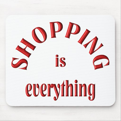 Shopping is Everything Mouse Pad