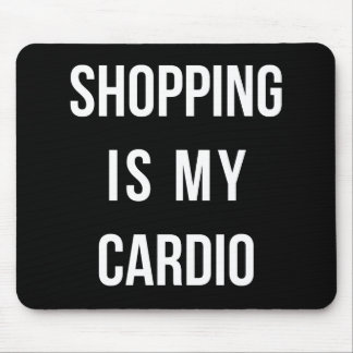Shopping Is My Cardio on Black Mouse Pad
