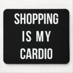 Shopping Is My Cardio on Black Mousepad
