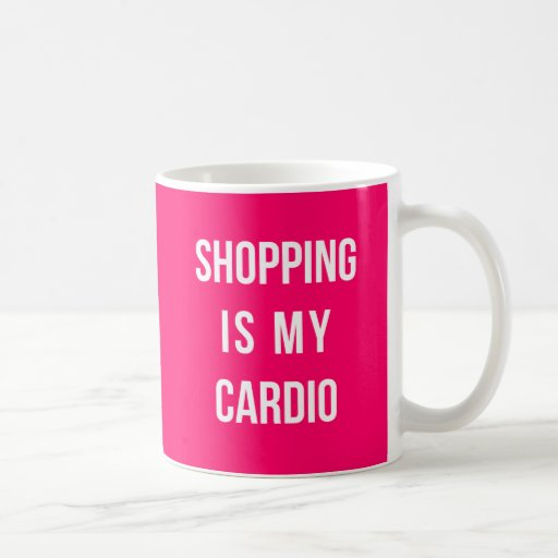 Shopping Is My Cardio On Hot Pink Coffee Mug Zazzle