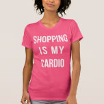 Shopping Is My Cardio on Hot Pink Tee Shirt