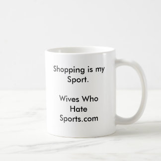 Shopping is my Sport.Wives Who Hate Sports.com Coffee Mug