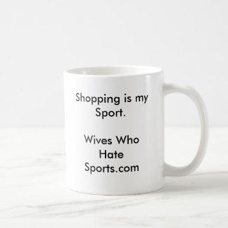 Shopping is my Sport.Wives Who Hate Sports.com Coffee Mug