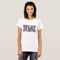 Shopping Makes the World Better ..png T-Shirt