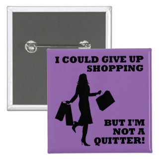 Shopping Not A Quitter Funny Button Badge Pin