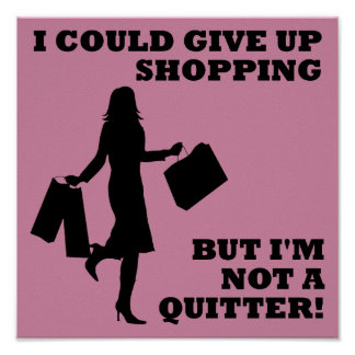 Shopping Not A Quitter Funny Poster Sign