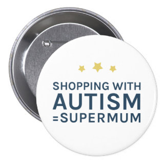 Shopping With Autism Supermum Round Badge Pinback Button