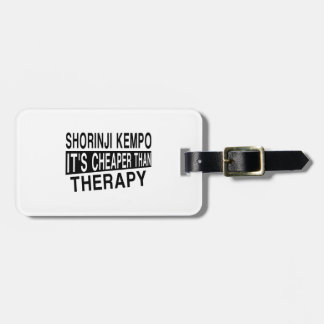 SHORINJI KEMPO IT IS CHEAPER THAN THERAPY BAG TAG