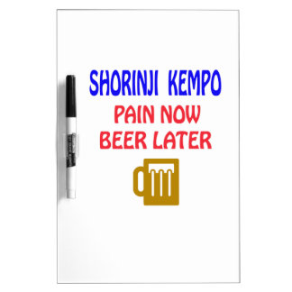 Shorinji Kempo pain now beer later Dry Erase Board