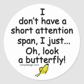 Short Attention Span Butterfly Classic Round Sticker