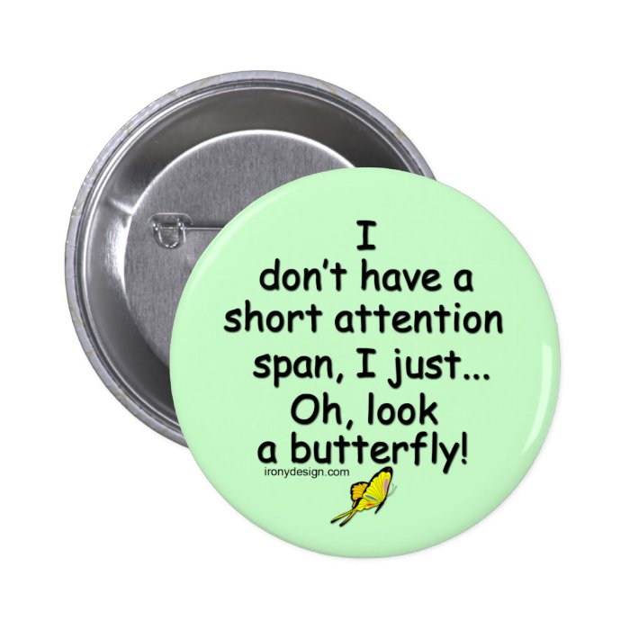 Short Attention Span Butterfly (green) Pinback Button