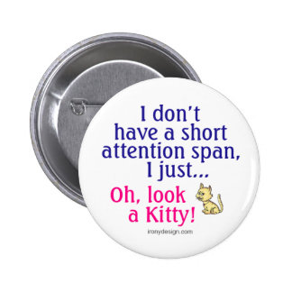 Short Attention Span Kitty Humor 2 Inch Round Button