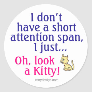 Short Attention Span Kitty Humor Classic Round Sticker