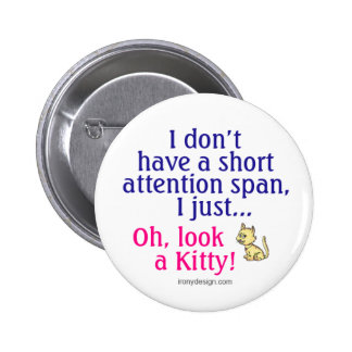 Short Attention Span Kitty Humor Pinback Button