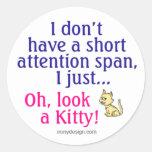Short Attention Span Kitty Humor Round Sticker