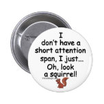 Short Attention Span Squirrel Pinback Button