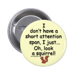 Short Attention Span Squirrel Saying Button