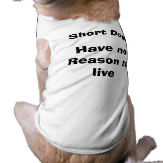 Short Dogs Have No Reason to Live Shirt