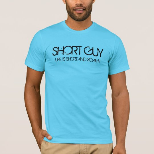 Short Guy.  Life is short and so am I. T-Shirt