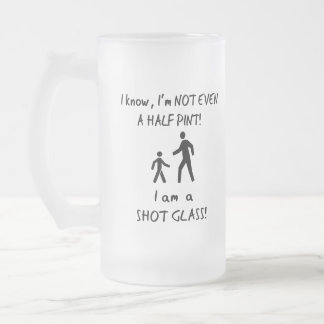 Short People Humor; Not even a Half Pint! Frosted Glass Beer Mug